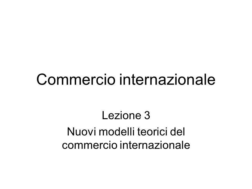 Commercio internazionale Lezione 3 Nuovi modelli teorici del commercio internazionale