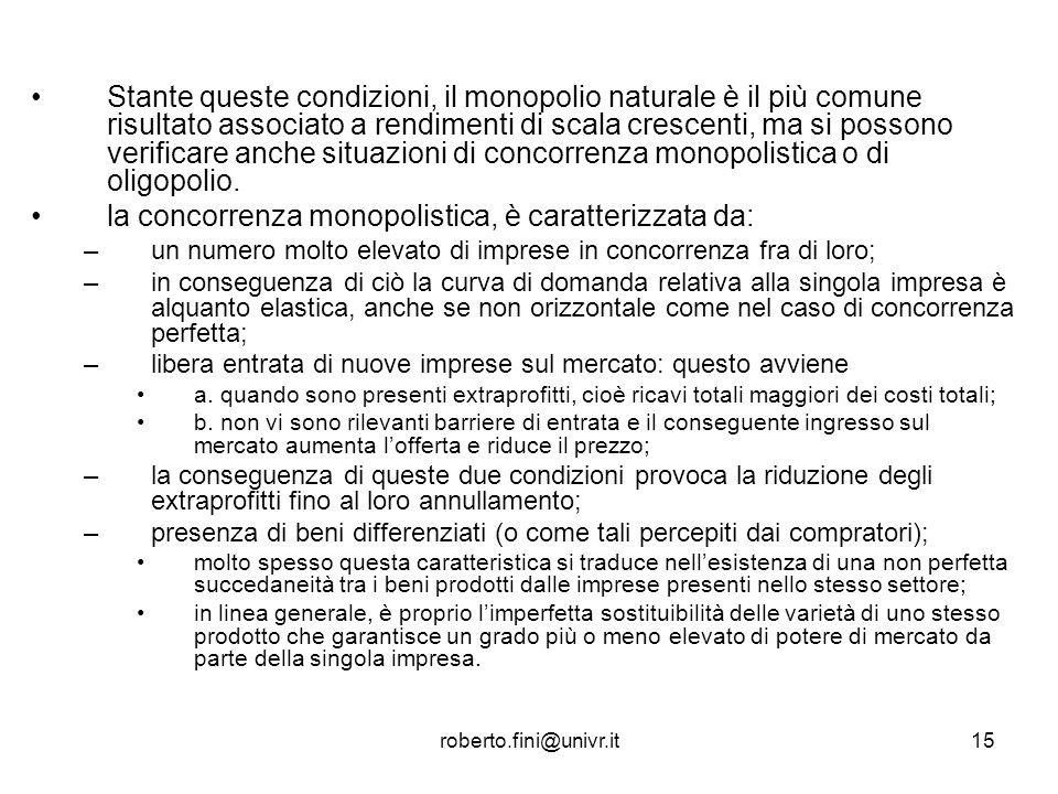 roberto.fini@univr.it15 Stante queste condizioni, il monopolio naturale è il più comune risultato associato a rendimenti di scala crescenti, ma si pos