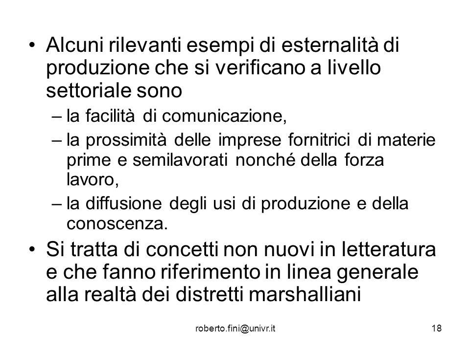 roberto.fini@univr.it18 Alcuni rilevanti esempi di esternalità di produzione che si verificano a livello settoriale sono –la facilità di comunicazione
