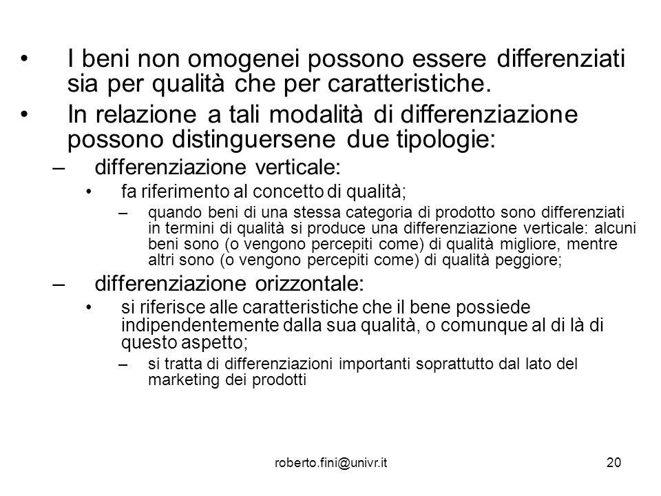 roberto.fini@univr.it20 I beni non omogenei possono essere differenziati sia per qualità che per caratteristiche. In relazione a tali modalità di diff