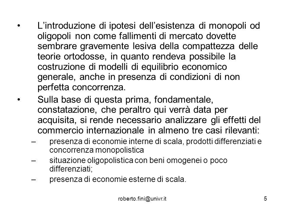 roberto.fini@univr.it5 Lintroduzione di ipotesi dellesistenza di monopoli od oligopoli non come fallimenti di mercato dovette sembrare gravemente lesi