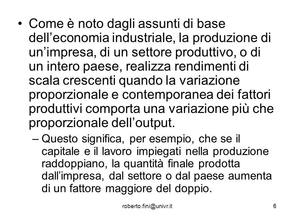 roberto.fini@univr.it6 Come è noto dagli assunti di base delleconomia industriale, la produzione di unimpresa, di un settore produttivo, o di un inter