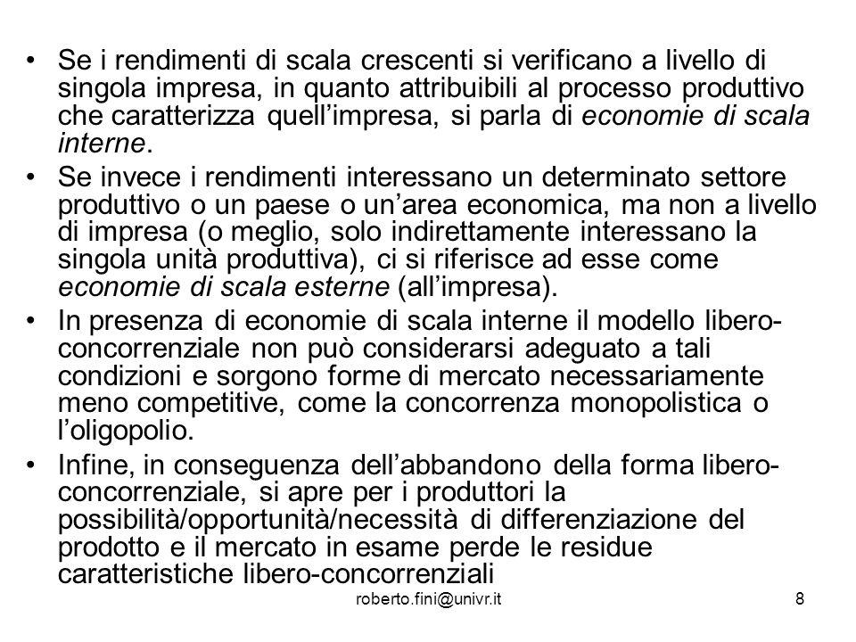 roberto.fini@univr.it19 Abbandonare il paradigma libero-concorrenziale come modello di riferimento e punto di arrivo nellevoluzione dei mercati ha come risultato anche quello di abbandonare uno dei suoi principali presupposti, sia teorici che in termini di implicazioni empiriche: quello della omogeneità del prodotto.