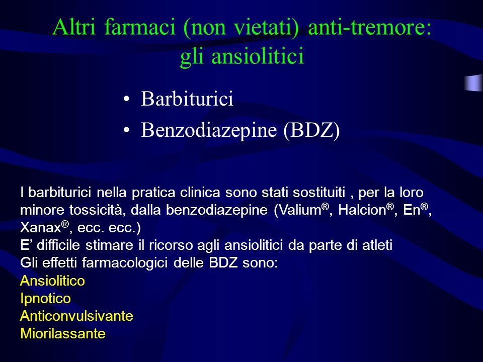 Altri farmaci (non vietati) anti-tremore: gli ansiolitici Barbiturici Benzodiazepine (BDZ) I barbiturici nella pratica clinica sono stati sostituiti, per la loro minore tossicità, dalla benzodiazepine (Valium ®, Halcion ®, En ®, Xanax ®, ecc.