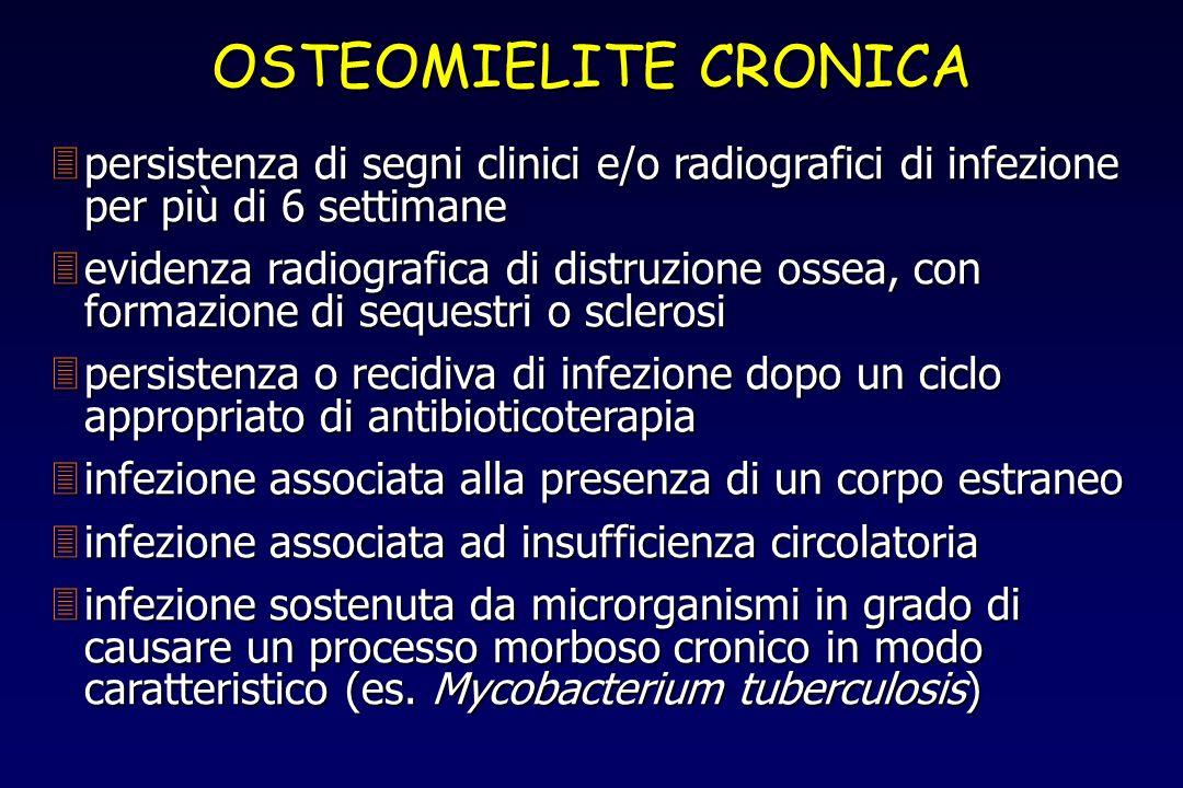 3persistenza di segni clinici e/o radiografici di infezione per più di 6 settimane 3evidenza radiografica di distruzione ossea, con formazione di sequ