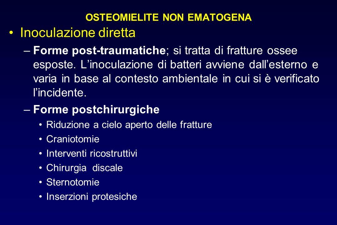 OSTEOMIELITE NON EMATOGENA Inoculazione diretta –Forme post-traumatiche; si tratta di fratture ossee esposte. Linoculazione di batteri avviene dallest