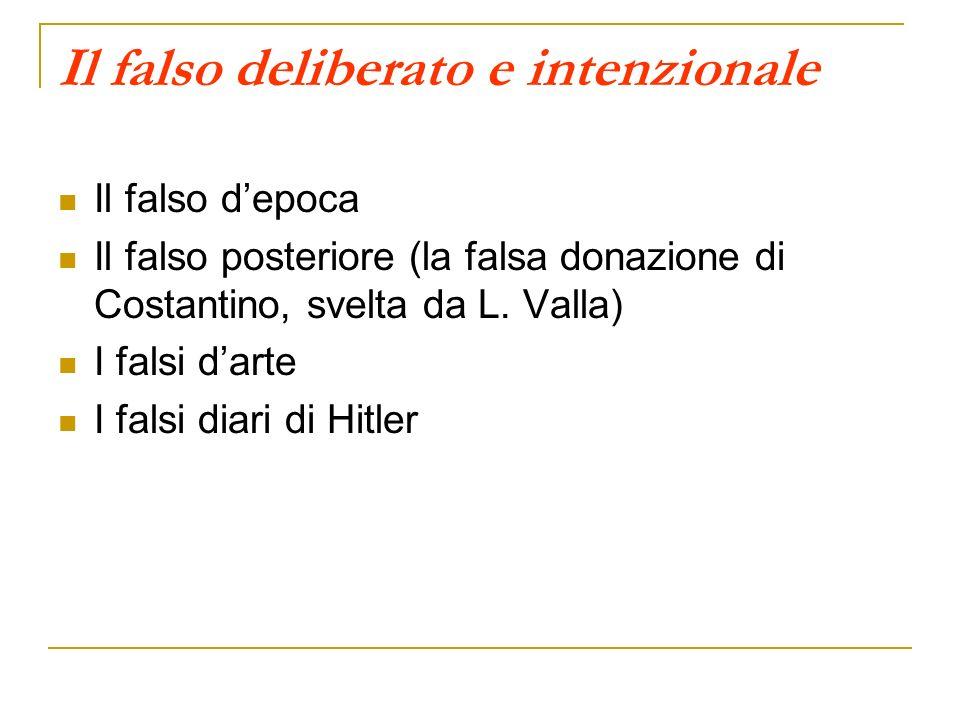 Il falso deliberato e intenzionale Il falso depoca Il falso posteriore (la falsa donazione di Costantino, svelta da L. Valla) I falsi darte I falsi di