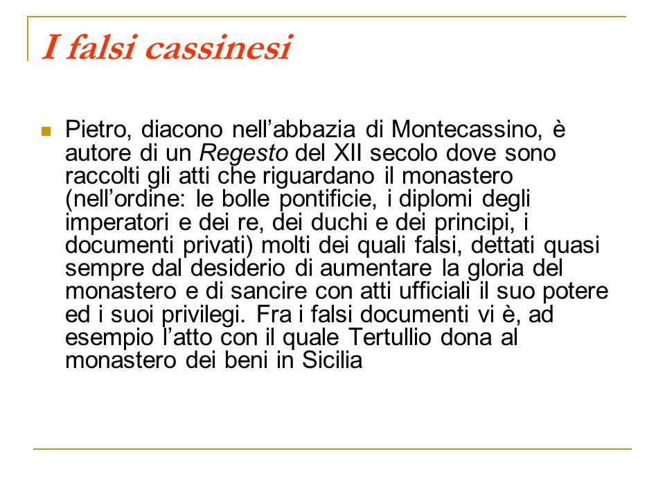 I falsi cassinesi Pietro, diacono nellabbazia di Montecassino, è autore di un Regesto del XII secolo dove sono raccolti gli atti che riguardano il mon