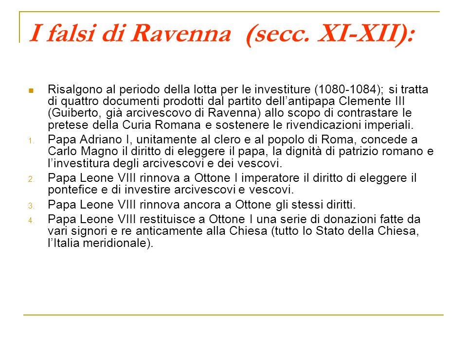 I falsi di Ravenna (secc. XI-XII): Risalgono al periodo della lotta per le investiture (1080-1084); si tratta di quattro documenti prodotti dal partit