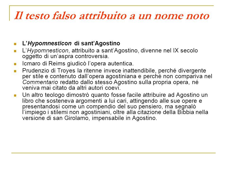 Il testo falso attribuito a un nome noto LHypomnesticon di santAgostino LHypomnesticon, attribuito a santAgostino, divenne nel IX secolo oggetto di un