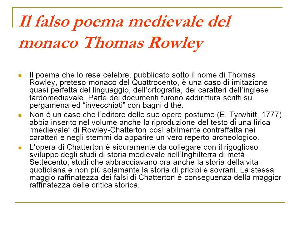 Il falso poema medievale del monaco Thomas Rowley Il poema che lo rese celebre, pubblicato sotto il nome di Thomas Rowley, preteso monaco del Quattroc