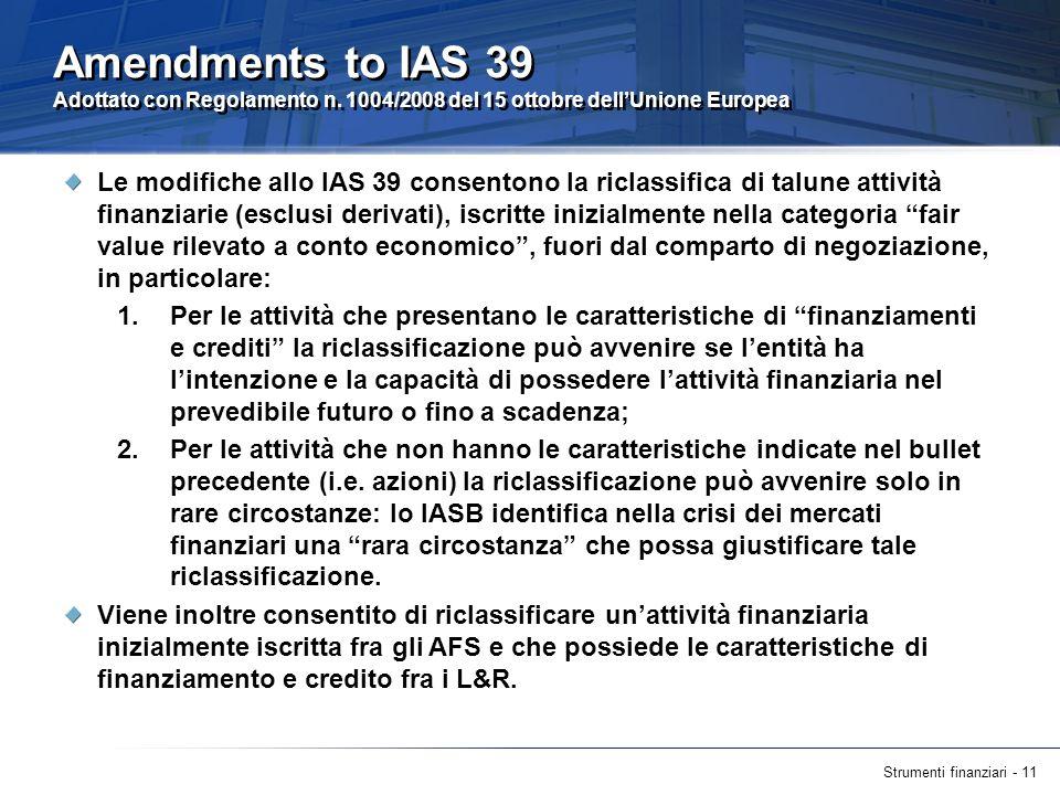Strumenti finanziari - 11 Amendments to IAS 39 Adottato con Regolamento n. 1004/2008 del 15 ottobre dellUnione Europea Le modifiche allo IAS 39 consen
