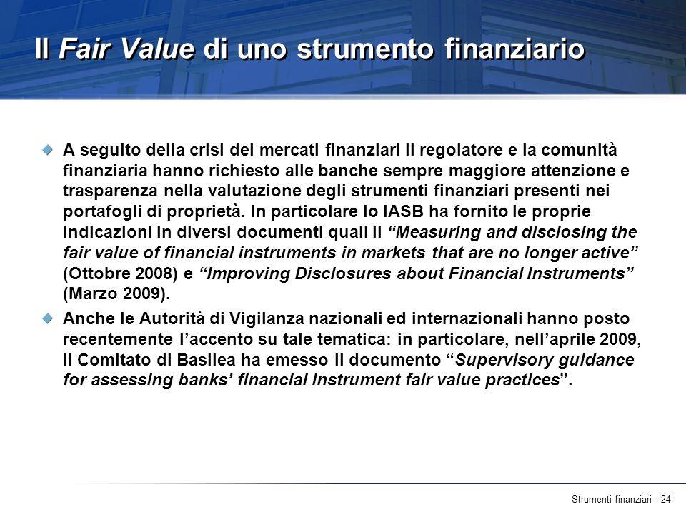 Strumenti finanziari - 24 Il Fair Value di uno strumento finanziario A seguito della crisi dei mercati finanziari il regolatore e la comunità finanzia