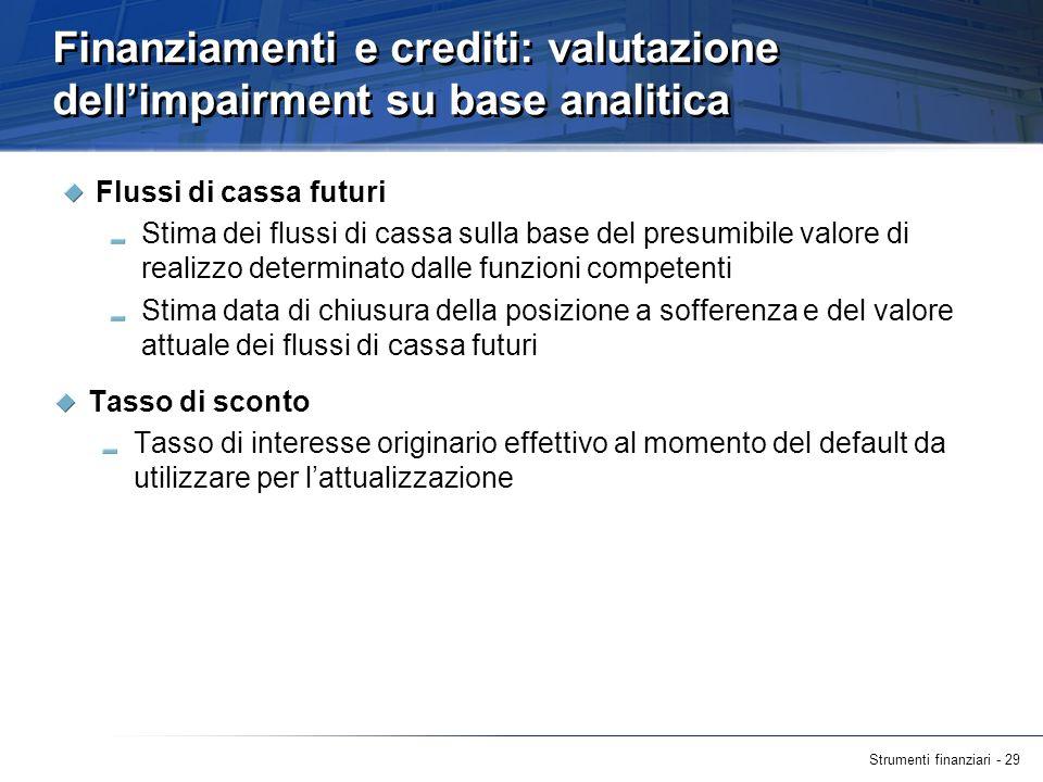 Strumenti finanziari - 29 Finanziamenti e crediti: valutazione dellimpairment su base analitica Flussi di cassa futuri Stima dei flussi di cassa sulla