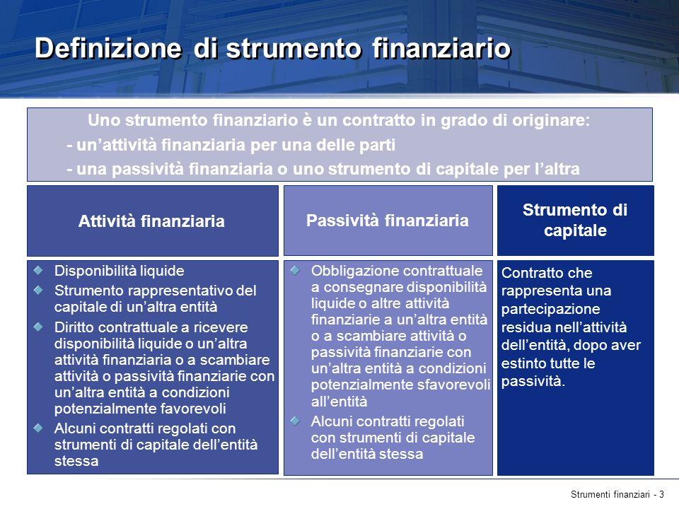 Strumenti finanziari - 3 Definizione di strumento finanziario Uno strumento finanziario è un contratto in grado di originare: - unattività finanziaria