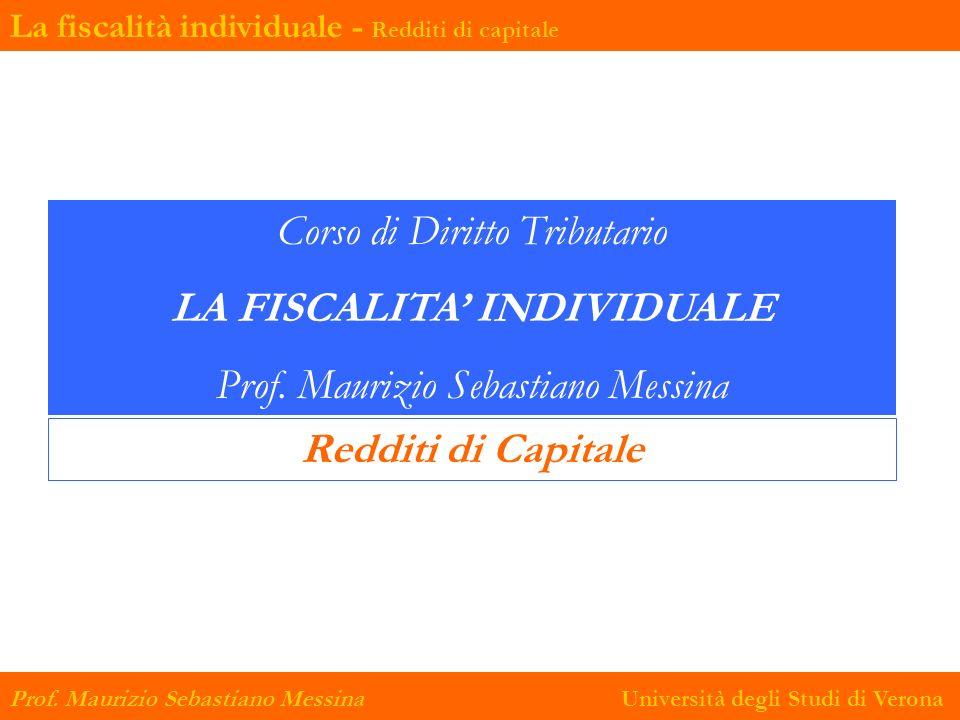 La fiscalità individuale - Redditi di capitale Prof. Maurizio Sebastiano Messina Università degli Studi di Verona Corso di Diritto Tributario LA FISCA