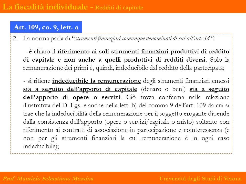 2. La norma parla di strumenti finanziari comunque denominati di cui allart. 44: - è chiaro il riferimento ai soli strumenti finanziari produttivi di