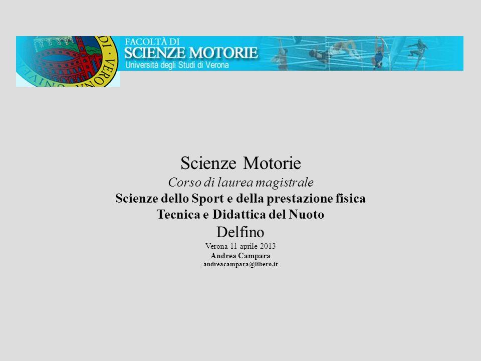 Scienze Motorie Corso di laurea magistrale Scienze dello Sport e della prestazione fisica Tecnica e Didattica del Nuoto Delfino Verona 11 aprile 2013 Andrea Campara andreacampara@libero.it