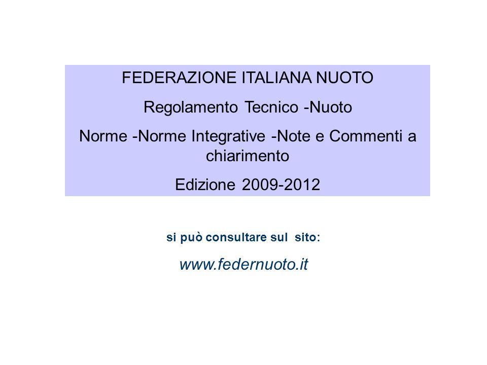 FEDERAZIONE ITALIANA NUOTO Regolamento Tecnico -Nuoto Norme -Norme Integrative -Note e Commenti a chiarimento Edizione 2009-2012 si può consultare sul sito: www.federnuoto.it