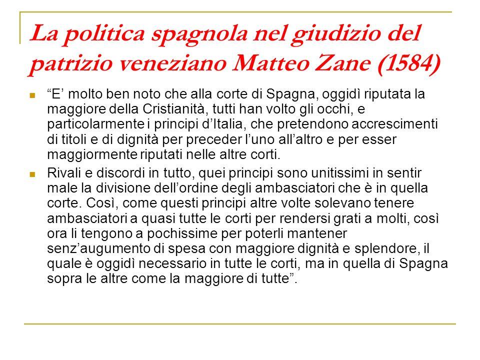 La politica spagnola nel giudizio del patrizio veneziano Matteo Zane (1584) E molto ben noto che alla corte di Spagna, oggidì riputata la maggiore del