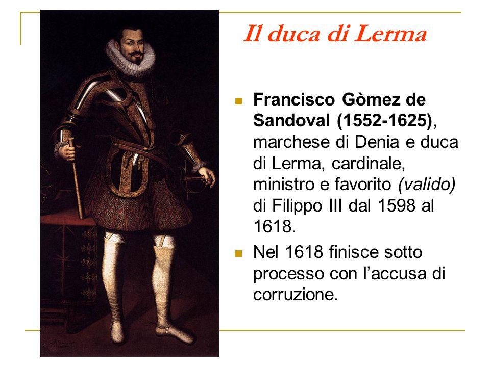 Il duca di Lerma Francisco Gòmez de Sandoval (1552-1625), marchese di Denia e duca di Lerma, cardinale, ministro e favorito (valido) di Filippo III da