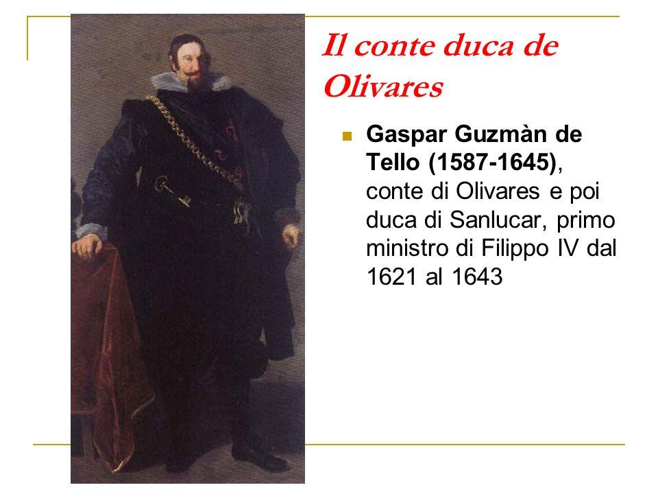 Il conte duca de Olivares Gaspar Guzmàn de Tello (1587-1645), conte di Olivares e poi duca di Sanlucar, primo ministro di Filippo IV dal 1621 al 1643
