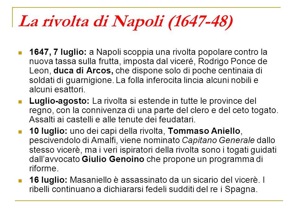La rivolta di Napoli (1647-48) 1647, 7 luglio: a Napoli scoppia una rivolta popolare contro la nuova tassa sulla frutta, imposta dal viceré, Rodrigo P