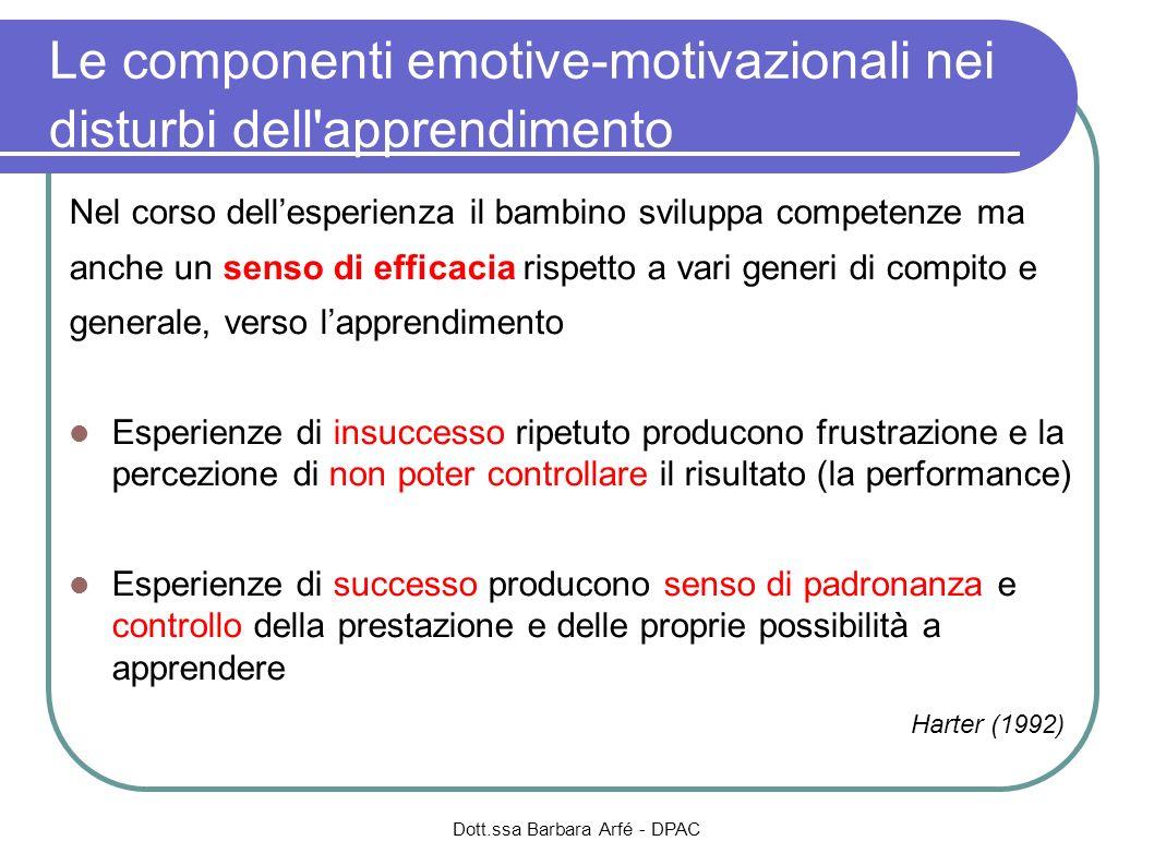 Le componenti emotive-motivazionali nei disturbi dell'apprendimento Nel corso dellesperienza il bambino sviluppa competenze ma anche un senso di effic