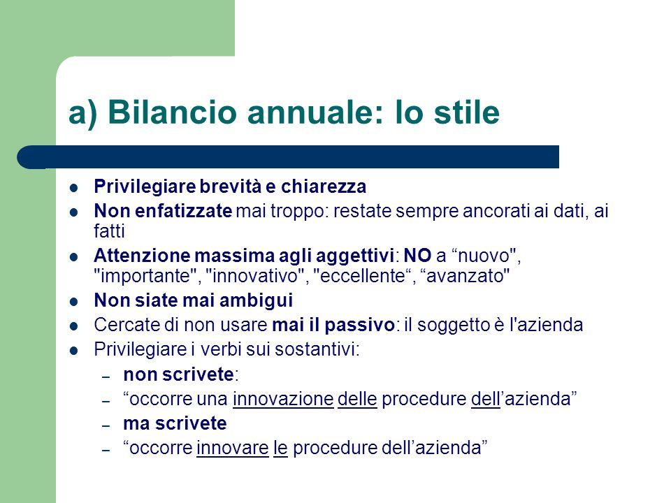 a) Bilancio annuale: lo stile Privilegiare brevità e chiarezza Non enfatizzate mai troppo: restate sempre ancorati ai dati, ai fatti Attenzione massim