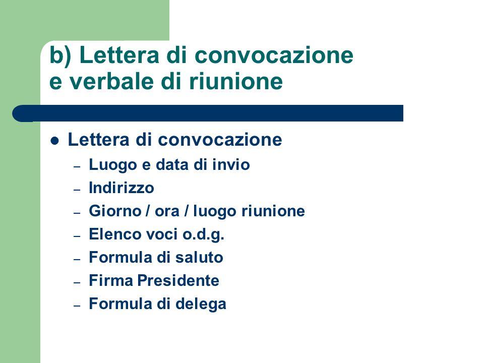 b) Lettera di convocazione e verbale di riunione Lettera di convocazione – Luogo e data di invio – Indirizzo – Giorno / ora / luogo riunione – Elenco