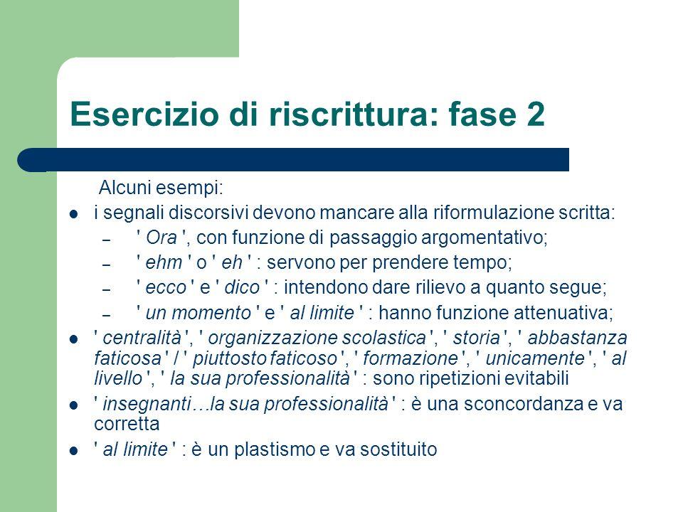 Esercizio di riscrittura: fase 2 Alcuni esempi: i segnali discorsivi devono mancare alla riformulazione scritta: – ' Ora ', con funzione di passaggio