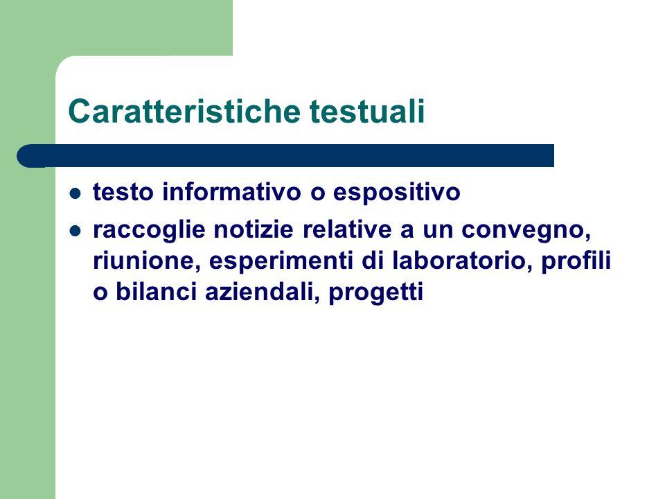 Caratteristiche testuali testo informativo o espositivo raccoglie notizie relative a un convegno, riunione, esperimenti di laboratorio, profili o bila