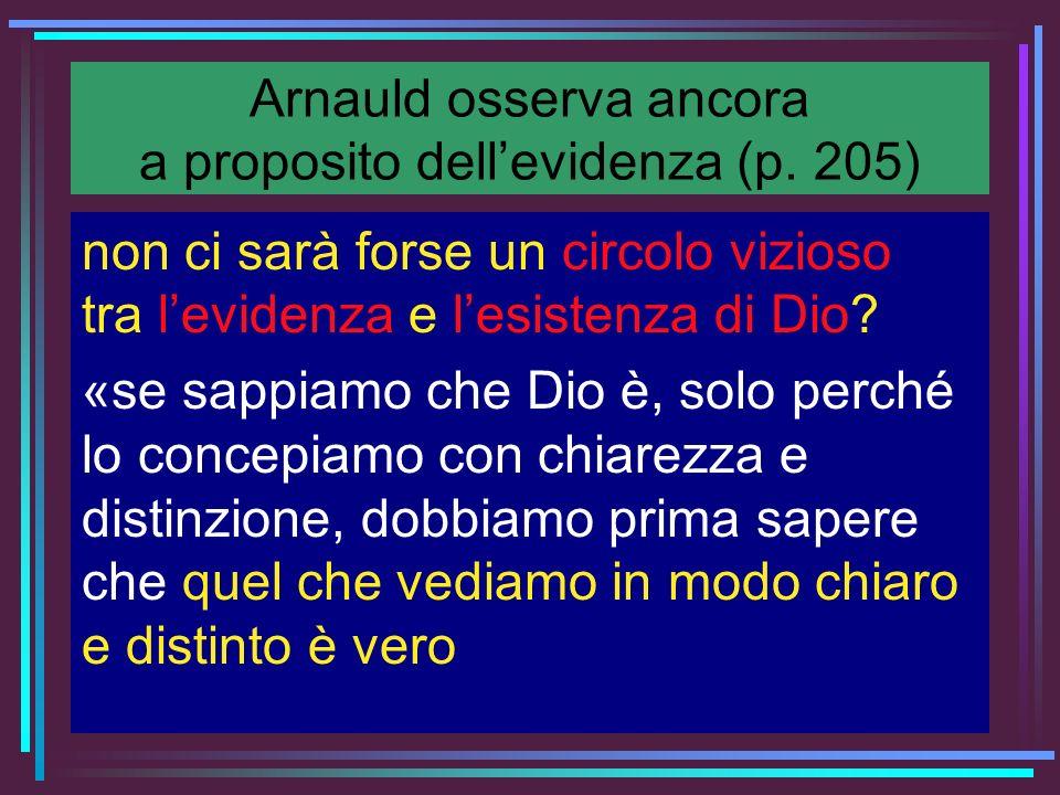 Arnauld osserva ancora a proposito dellevidenza (p. 205) non ci sarà forse un circolo vizioso tra levidenza e lesistenza di Dio? «se sappiamo che Dio
