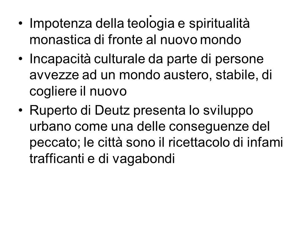 . Impotenza della teologia e spiritualità monastica di fronte al nuovo mondo Incapacità culturale da parte di persone avvezze ad un mondo austero, sta