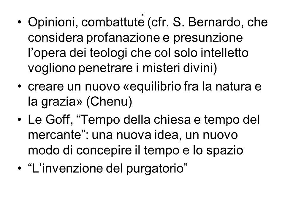 . Opinioni, combattute (cfr. S. Bernardo, che considera profanazione e presunzione lopera dei teologi che col solo intelletto vogliono penetrare i mis