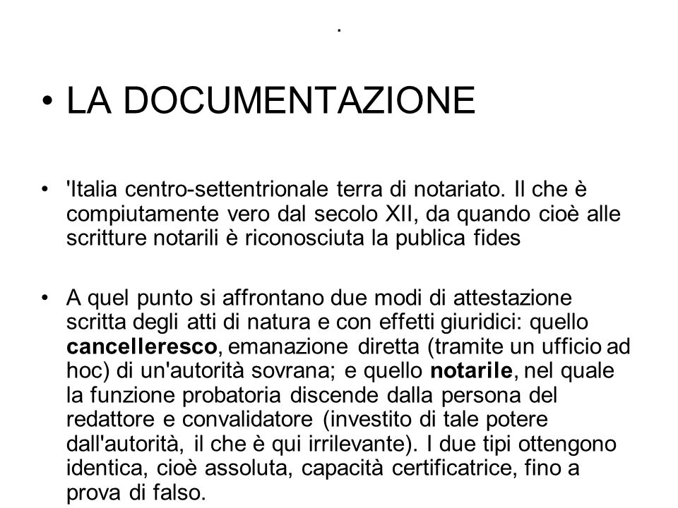 . LA DOCUMENTAZIONE 'Italia centro-settentrionale terra di notariato. Il che è compiutamente vero dal secolo XII, da quando cioè alle scritture notari