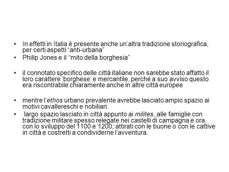 In effetti in Italia è presente anche unaltra tradizione storiografica, per certi aspetti anti-urbana Philip Jones e il mito della borghesia il connot