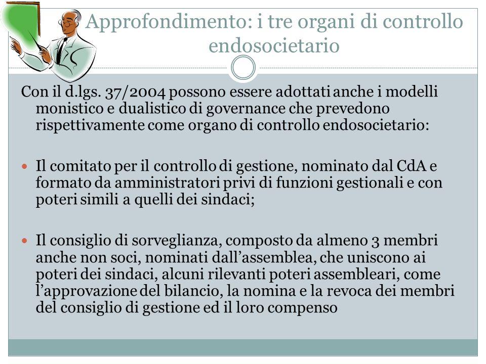 Approfondimento: i tre organi di controllo endosocietario Con il d.lgs. 37/2004 possono essere adottati anche i modelli monistico e dualistico di gove