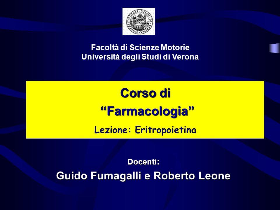 Corso di Farmacologia Farmacologia Lezione: Eritropoietina Facoltà di Scienze Motorie Università degli Studi di Verona Docenti: Guido Fumagalli e Robe