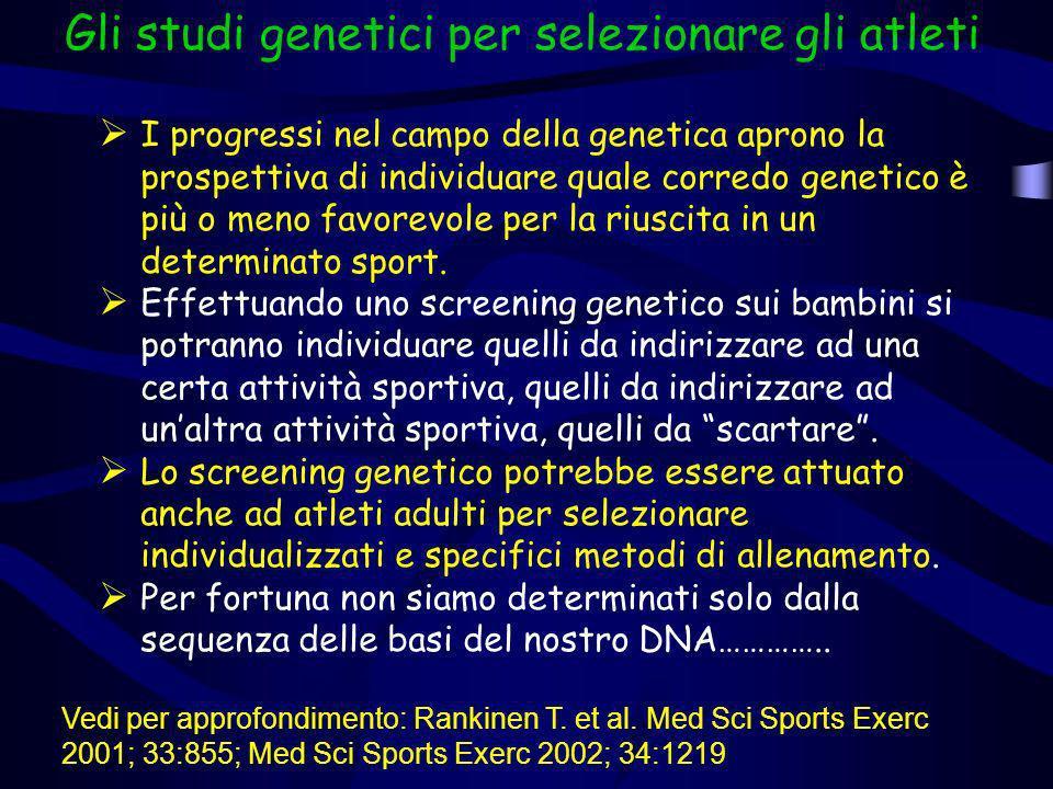 Gli studi genetici per selezionare gli atleti I progressi nel campo della genetica aprono la prospettiva di individuare quale corredo genetico è più o