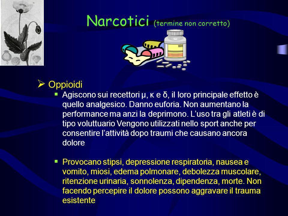 Narcotici (termine non corretto) Oppioidi Agiscono sui recettori µ, κ e δ, il loro principale effetto è quello analgesico. Danno euforia. Non aumentan