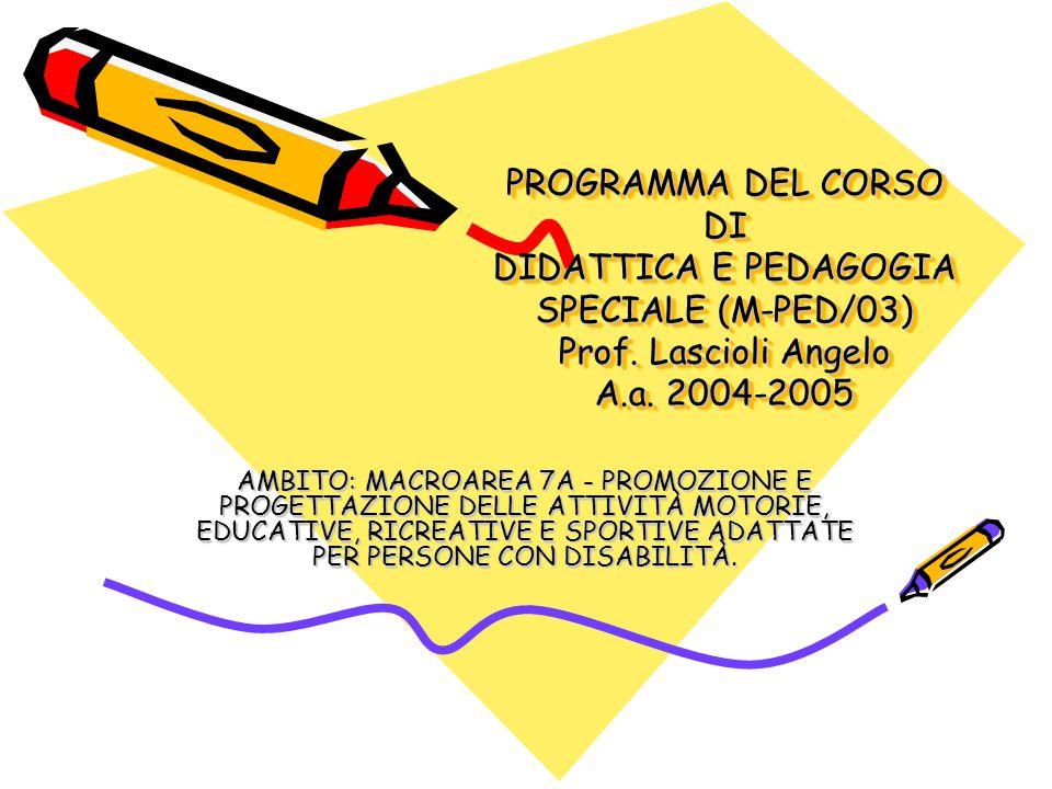 PROGRAMMA DEL CORSO DI DIDATTICA E PEDAGOGIA SPECIALE (M-PED/03) Prof. Lascioli Angelo A.a. 2004-2005 AMBITO: MACROAREA 7A - PROMOZIONE E PROGETTAZION