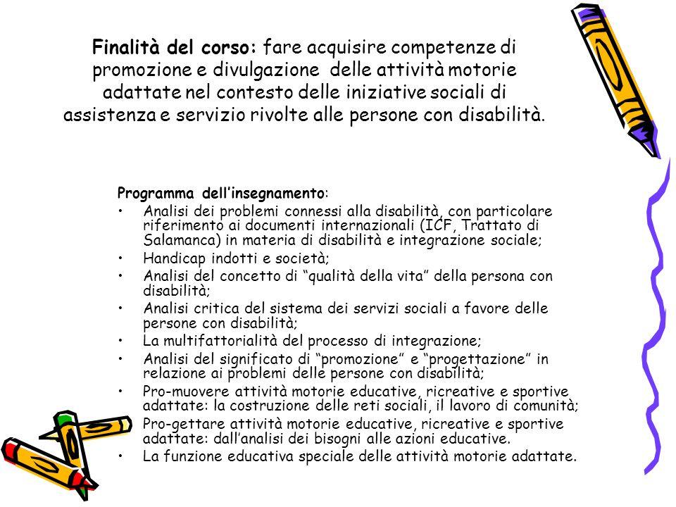 Finalità del corso: fare acquisire competenze di promozione e divulgazione delle attività motorie adattate nel contesto delle iniziative sociali di as