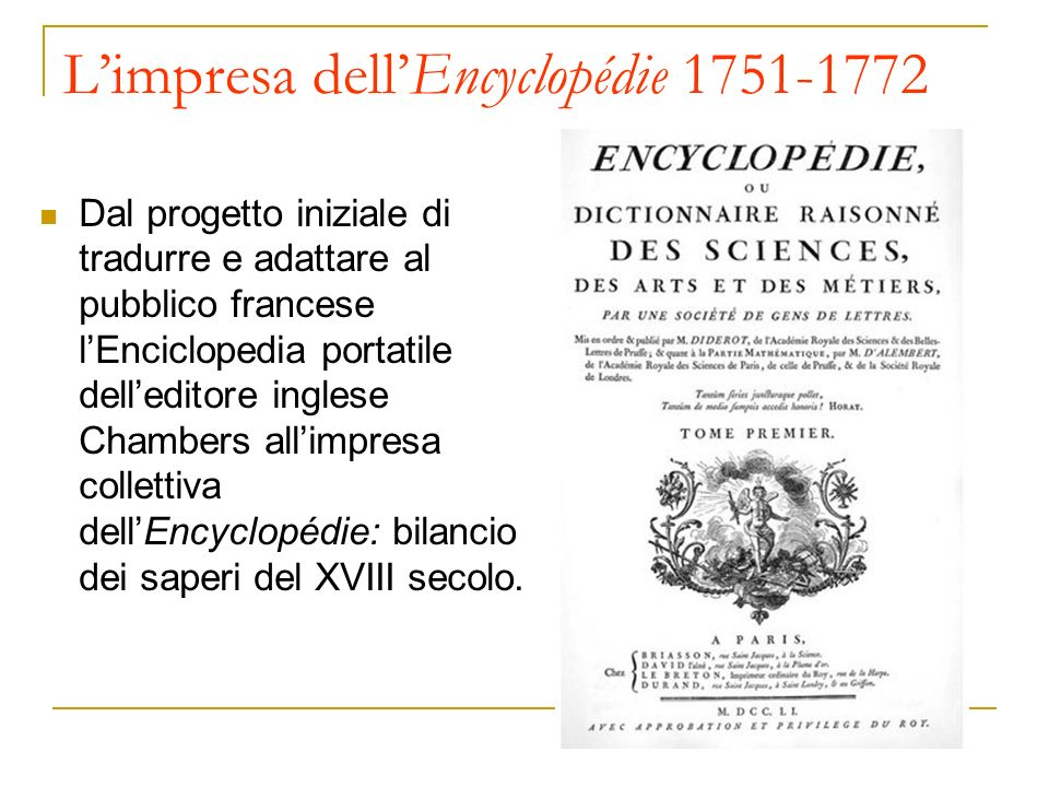 Limpresa dellEncyclopédie 1751-1772 Dal progetto iniziale di tradurre e adattare al pubblico francese lEnciclopedia portatile delleditore inglese Cham