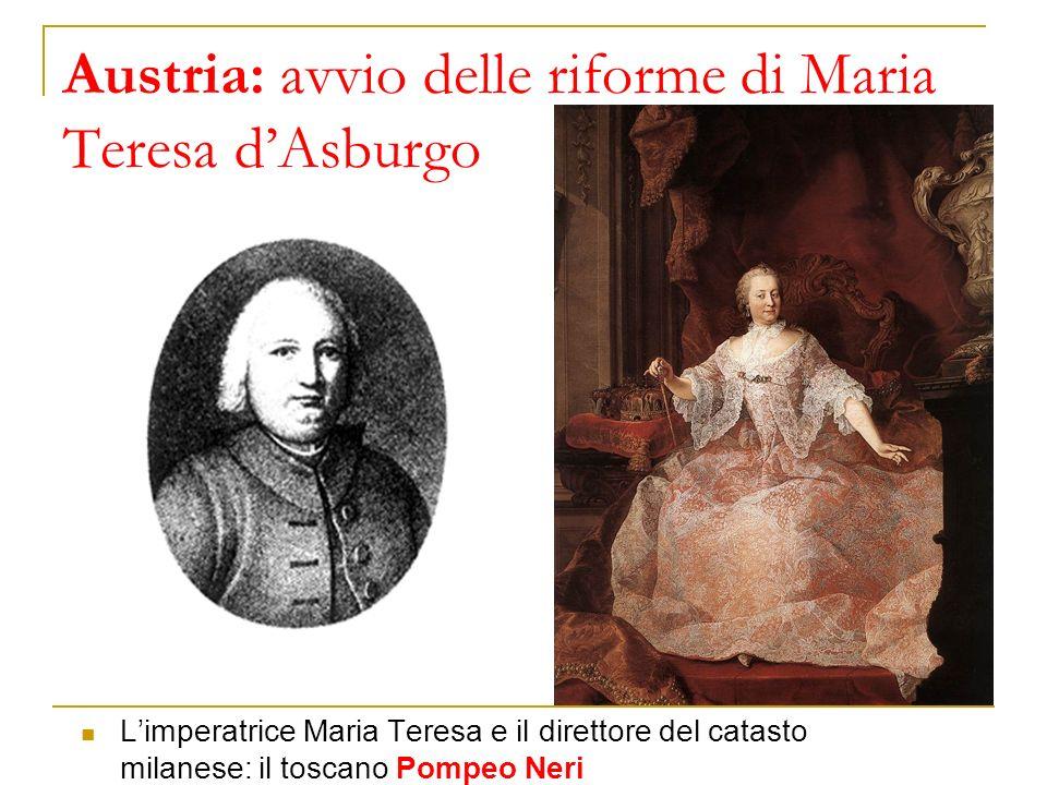 Austria: avvio delle riforme di Maria Teresa dAsburgo Limperatrice Maria Teresa e il direttore del catasto milanese: il toscano Pompeo Neri