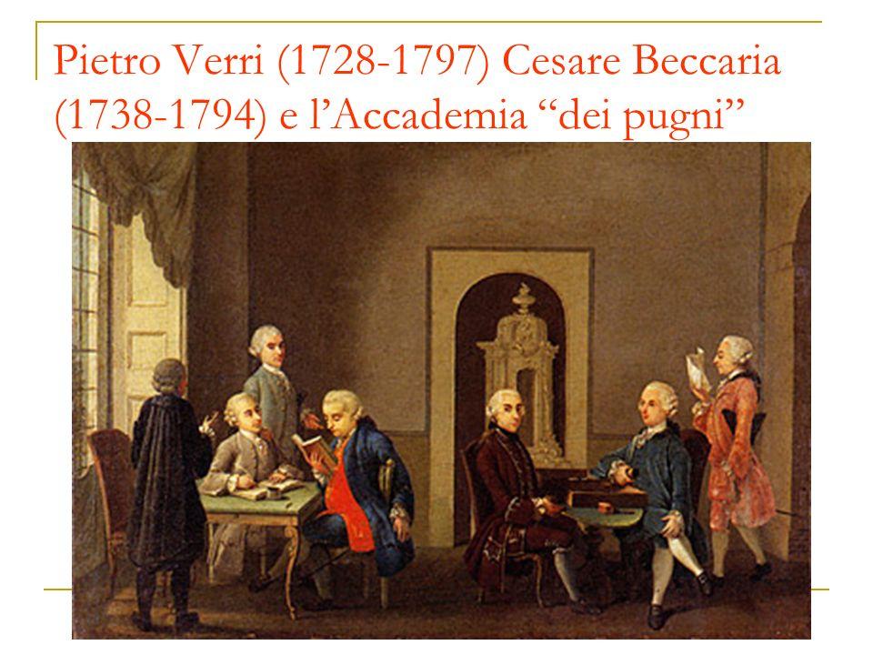 Pietro Verri (1728-1797) Cesare Beccaria (1738-1794) e lAccademia dei pugni