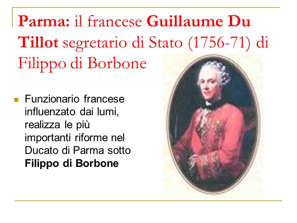 Parma: il francese Guillaume Du Tillot segretario di Stato (1756-71) di Filippo di Borbone Funzionario francese influenzato dai lumi, realizza le più