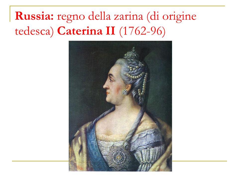Russia: regno della zarina (di origine tedesca) Caterina II (1762-96)