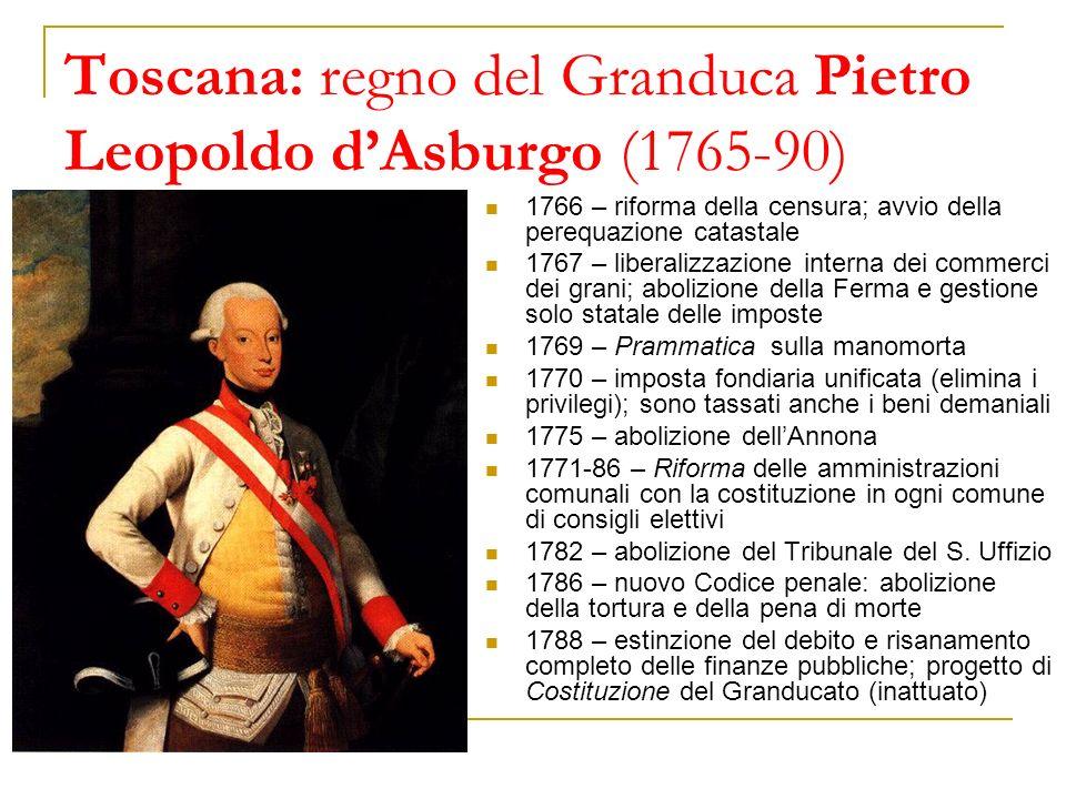 Toscana: regno del Granduca Pietro Leopoldo dAsburgo (1765-90) 1766 – riforma della censura; avvio della perequazione catastale 1767 – liberalizzazion