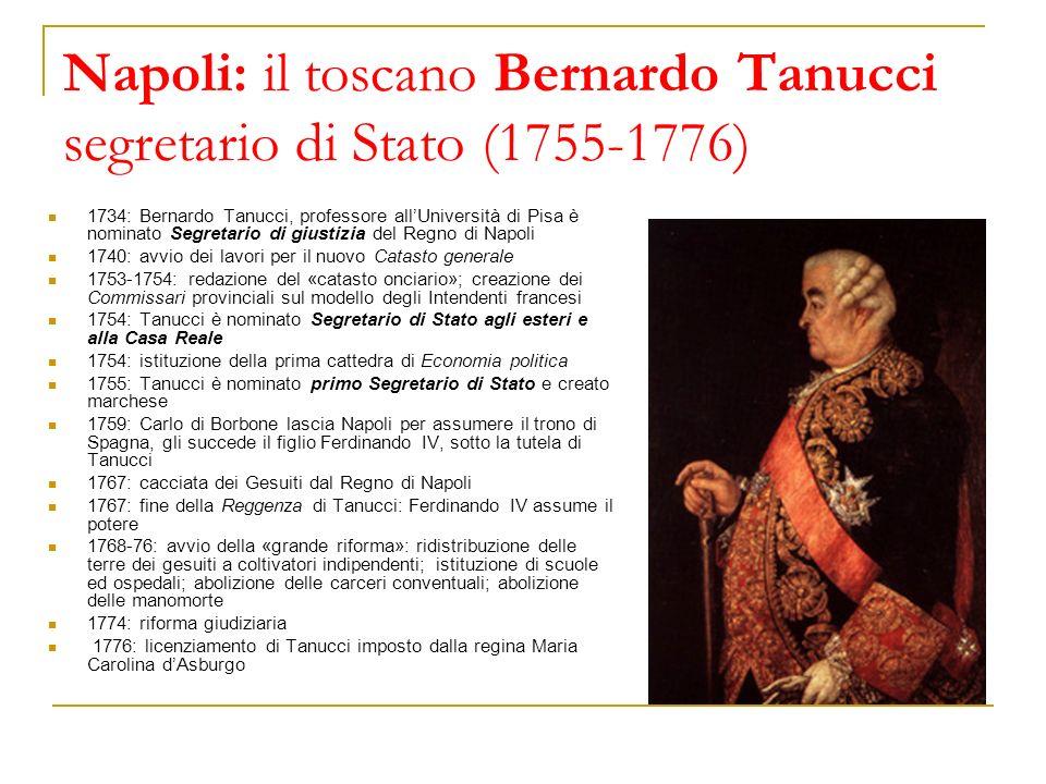 Napoli: il toscano Bernardo Tanucci segretario di Stato (1755-1776) 1734: Bernardo Tanucci, professore allUniversità di Pisa è nominato Segretario di